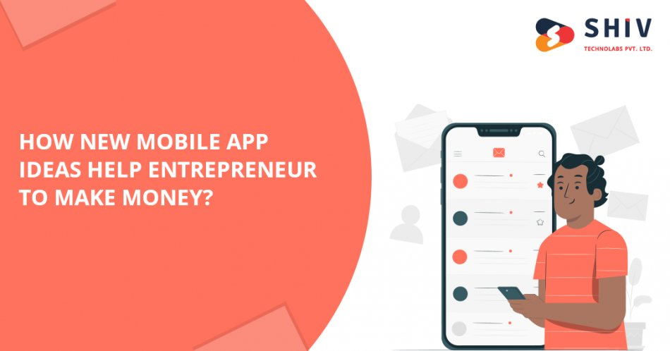 How New Mobile App Ideas Help Entrepreneur to Make Money?