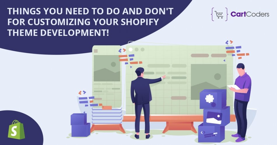 Things You Need To Do And Don't For Customizing Your Shopify Theme Development!