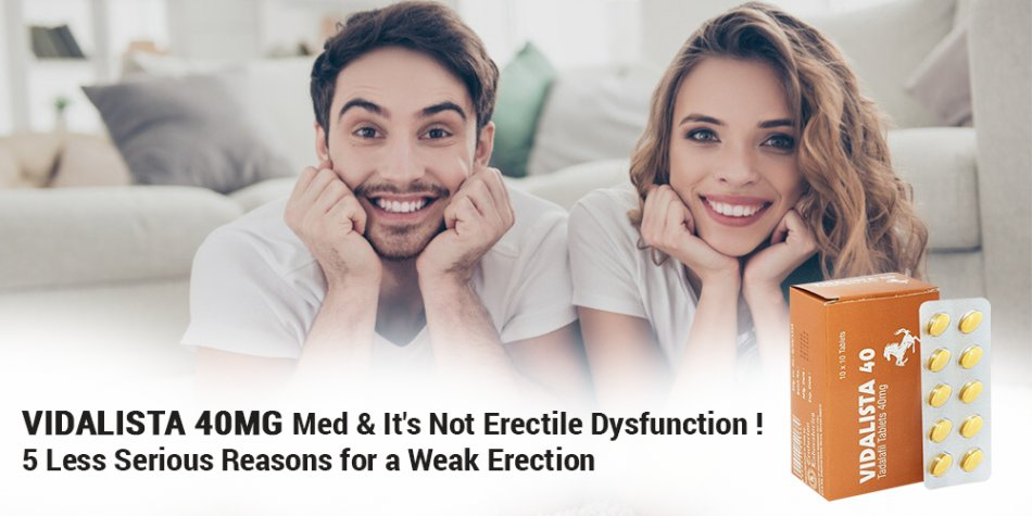 Vidalista 40 Med & It's Not Erectile Dysfunction! 5 Less Serious Reasons for a Weak Erection