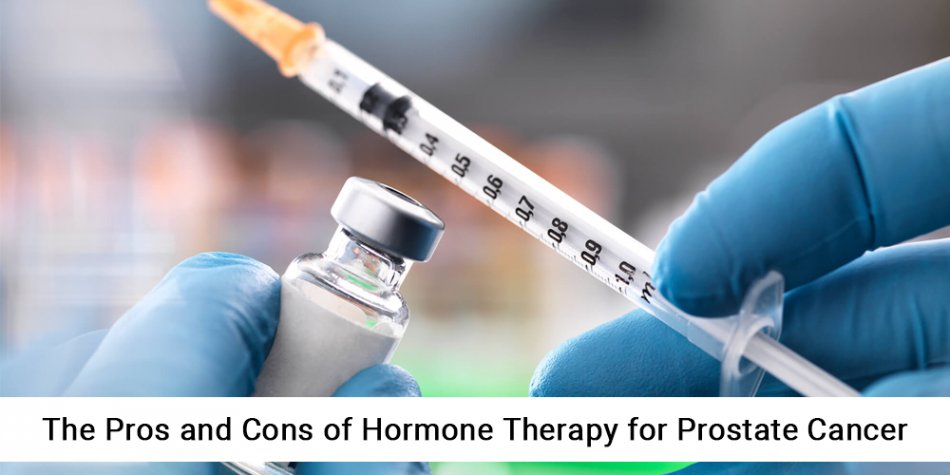 The Pros and Cons of Hormone Therapy for Prostate Cancer
