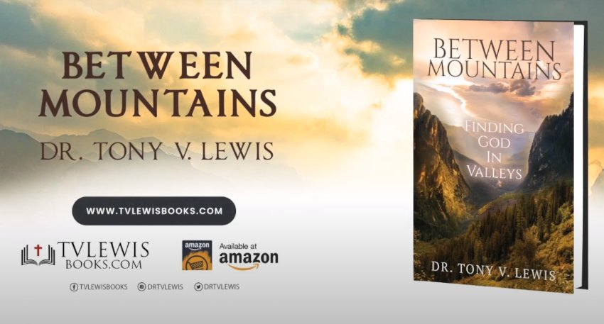 """Best Selling Author Dr. Tony V. Lewis Releases New Book Between Mountains """"Finding God In Valleys"""""""