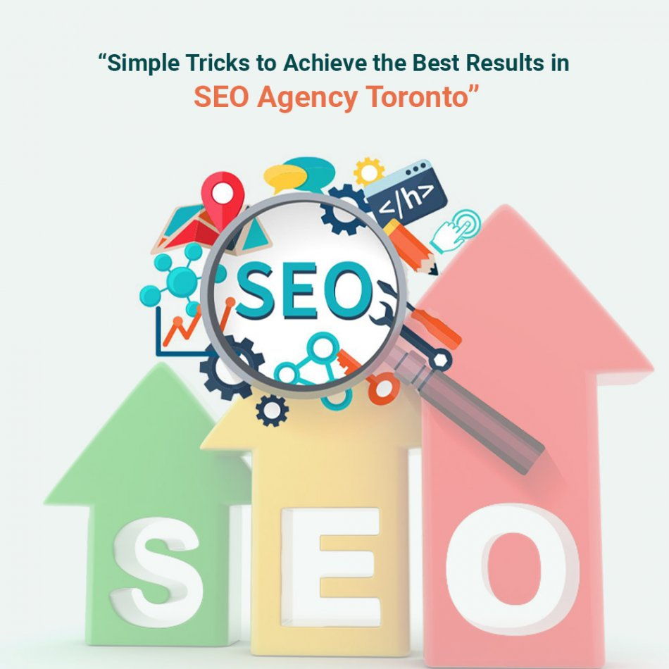 Simple Tricks to Achieve the Best Results in SEO Agency Toronto